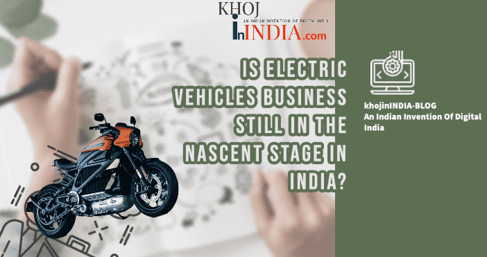 Is Electric Vehicles Business Still in the Nascent Stage in India?