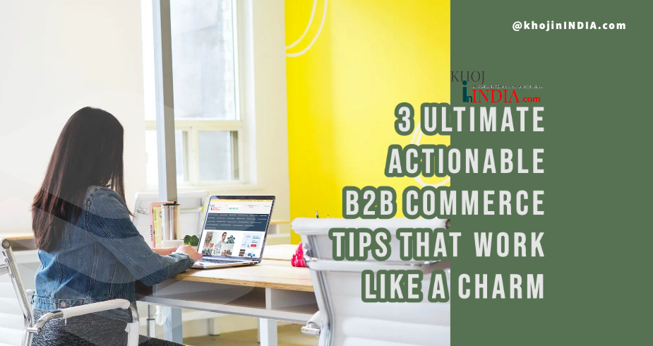 3 Ultimate Actionable B2B Commerce tips That Work Like a Charm